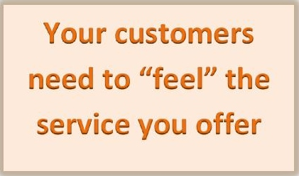 "Your customers need to ""feel"" the service you offer"